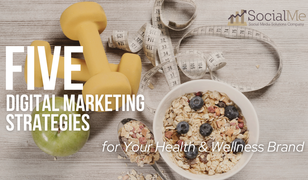 5 Digital Marketing Strategies for Your Health & Wellness Brand