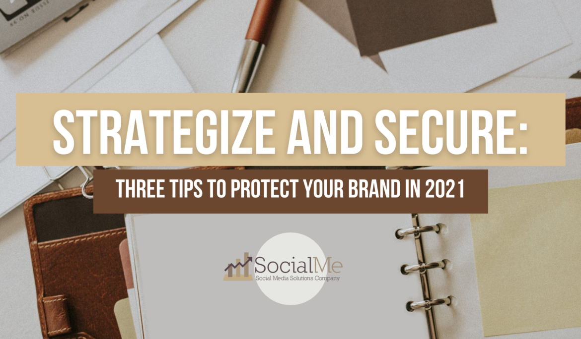 Strategize & Secure: Three Tips To Protect Your Brand